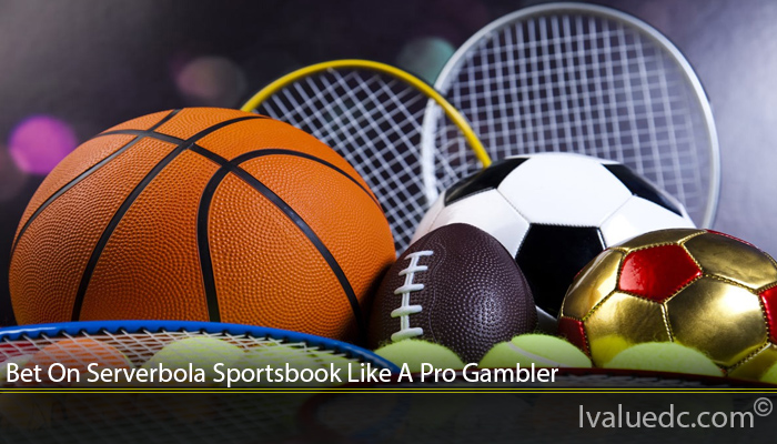 Bet On Serverbola Sportsbook Like A Pro Gambler