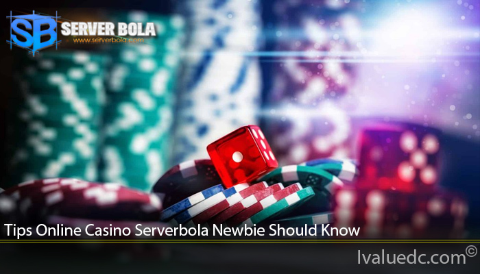 Tips Online Casino Serverbola Newbie Should Know
