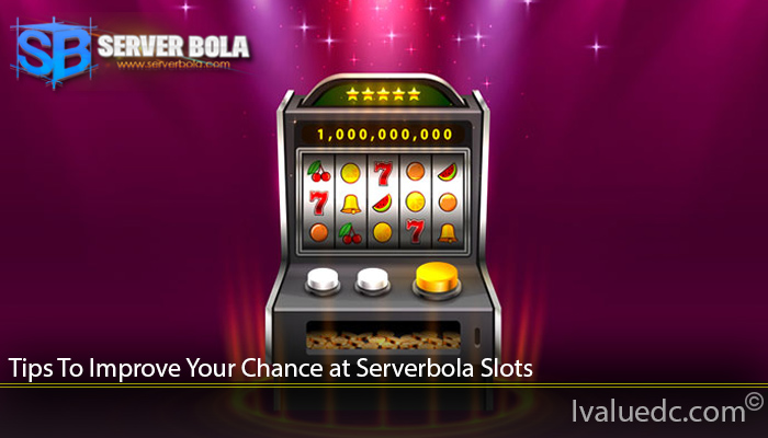 Tips To Improve Your Chance at Serverbola Slots