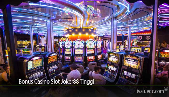 Bonus Casino Slot Joker88 Tinggi