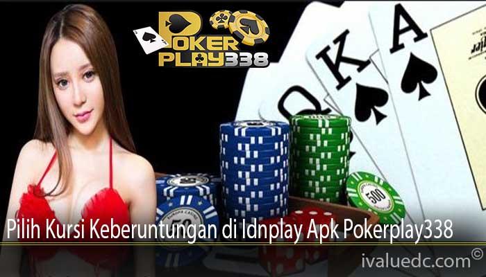 Pilih Kursi Keberuntungan di Idnplay Apk Pokerplay338