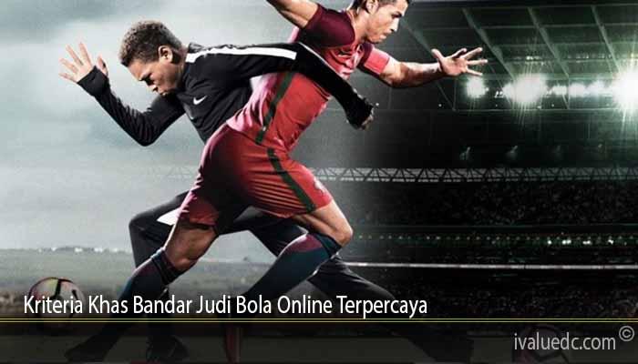 Kriteria Khas Bandar Judi Bola Online Terpercaya