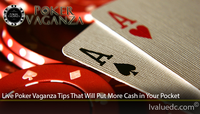 Live Poker Vaganza Tips That Will Put More Cash in Your Pocket