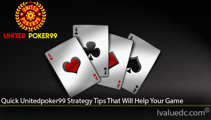 Quick Unitedpoker99 Strategy Tips That Will Help Your Game