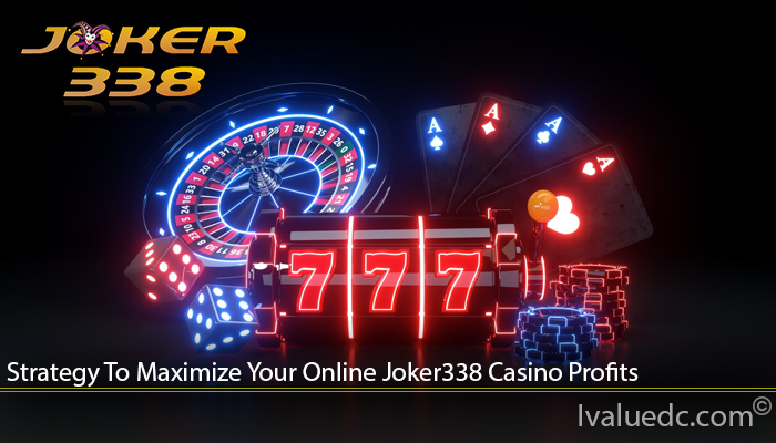 Strategy To Maximize Your Online Joker338 Casino Profits