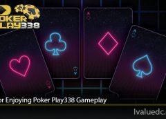 Tips For Enjoying Poker Play338 Gameplay