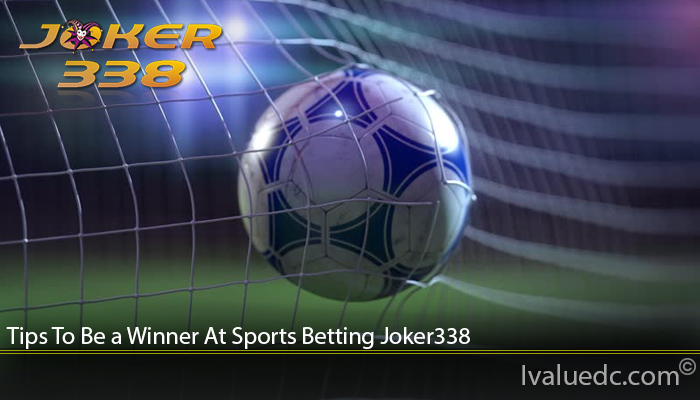 Tips To Be a Winner At Sports Betting Joker338