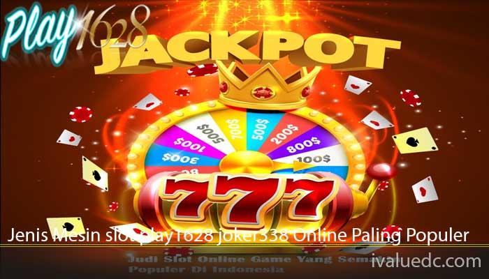 Jenis Mesin slot play1628 joker338 Online Paling Populer