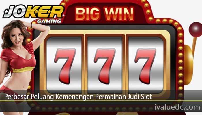 Perbesar Peluang Kemenangan Permainan Judi Slot